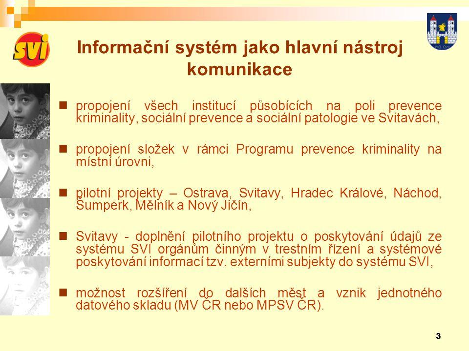 3 Informační systém jako hlavní nástroj komunikace  propojení všech institucí působících na poli prevence kriminality, sociální prevence a sociální p