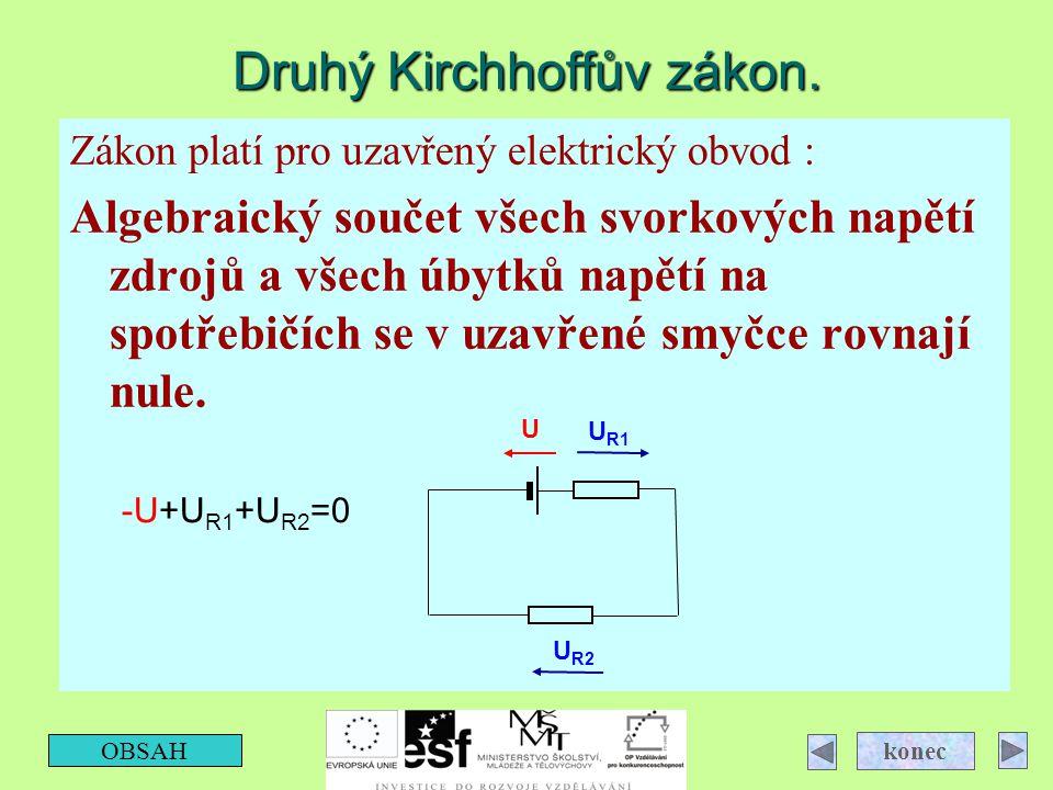 Druhý Kirchhoffův zákon. Zákon platí pro uzavřený elektrický obvod : Algebraický součet všech svorkových napětí zdrojů a všech úbytků napětí na spotře