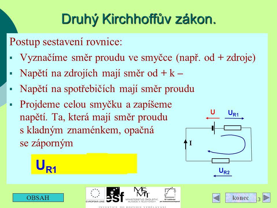 13 Druhý Kirchhoffův zákon. Postup sestavení rovnice:  Vyznačíme směr proudu ve smyčce (např. od + zdroje)  Napětí na zdrojích mají směr od + k – 