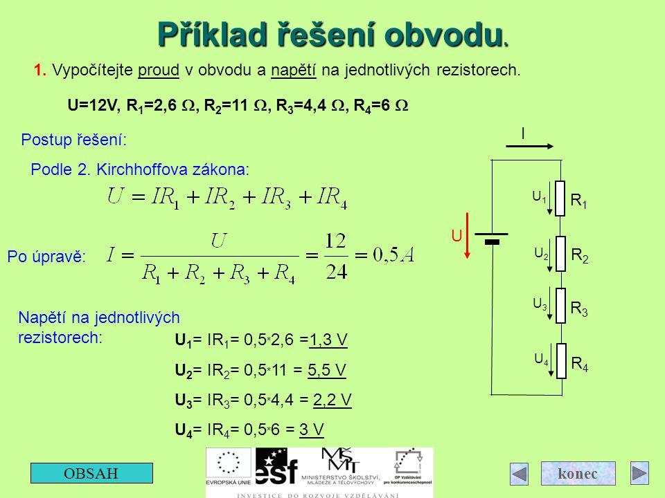 Příklad řešení obvodu. OBSAH konec Postup řešení: 1. Vypočítejte proud v obvodu a napětí na jednotlivých rezistorech. U R1R1 R2R2 R3R3 R4R4 I U=12V, R