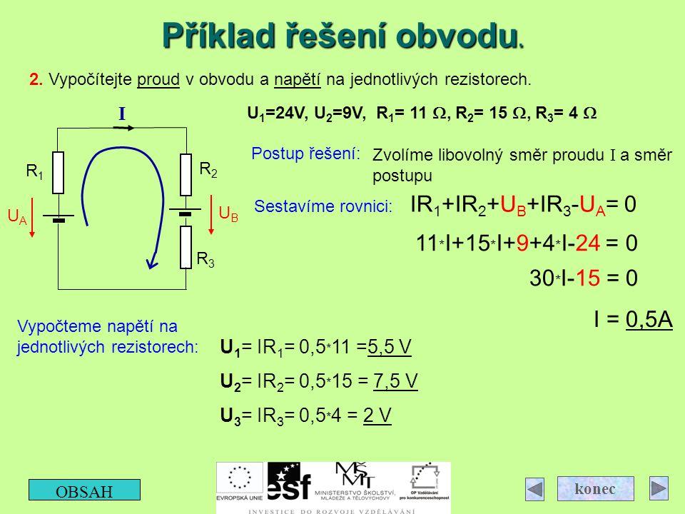Příklad řešení obvodu. OBSAH konec 2. Vypočítejte proud v obvodu a napětí na jednotlivých rezistorech. UAUA UBUB I R3R3 R2R2 R1R1 U 1 =24V, U 2 =9V, R