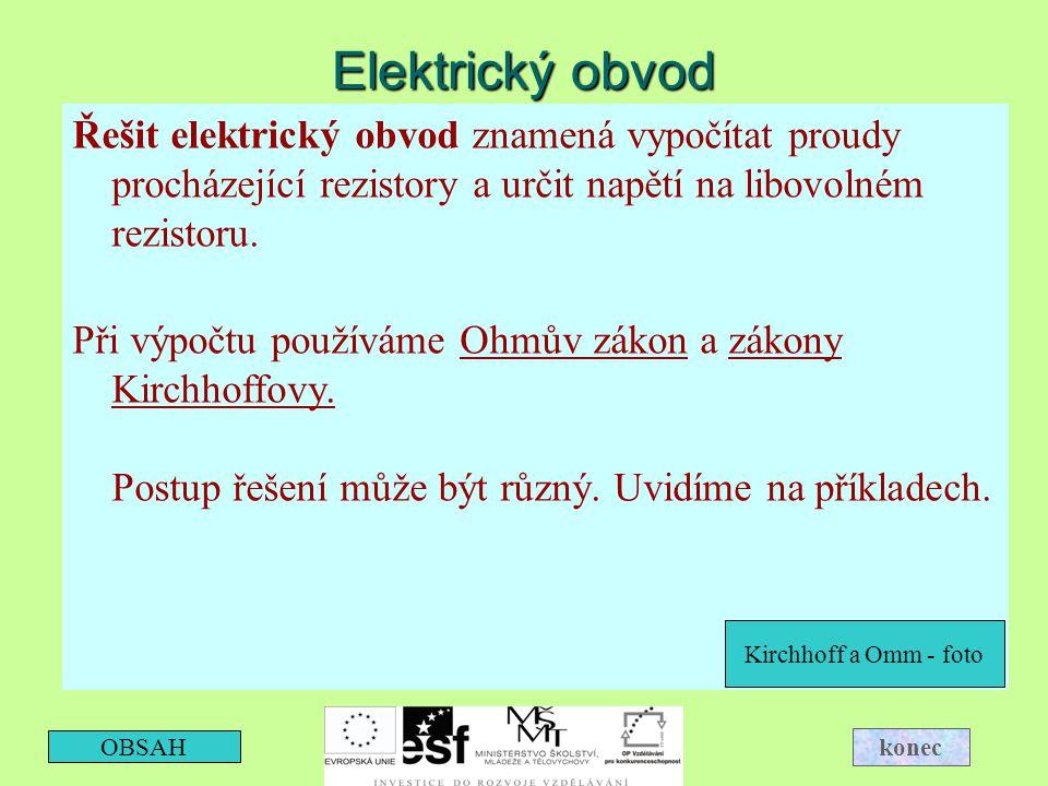 Elektrický obvod Řešit elektrický obvod znamená vypočítat proudy procházející rezistory a určit napětí na libovolném rezistoru. Při výpočtu používáme