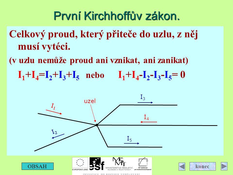 Celkový proud, který přiteče do uzlu, z něj musí vytéci. (v uzlu nemůže proud ani vznikat, ani zanikat) I 1 +I 4 =I 2 +I 3 +I 5 nebo I 1 +I 4 -I 2 -I