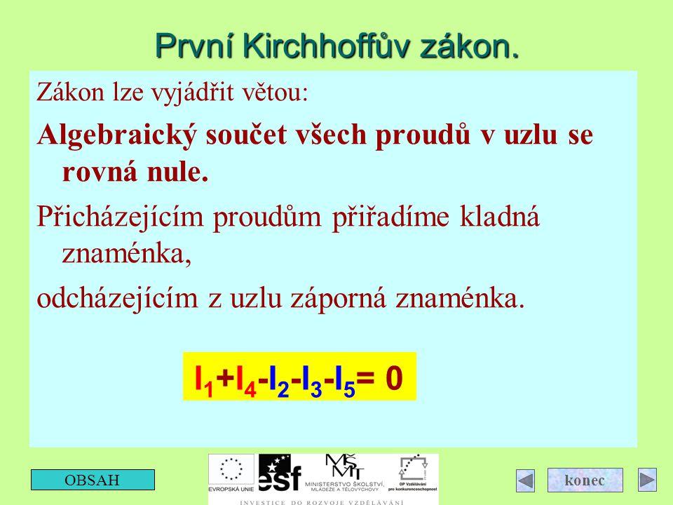 První Kirchhoffův zákon. Zákon lze vyjádřit větou: Algebraický součet všech proudů v uzlu se rovná nule. Přicházejícím proudům přiřadíme kladná znamén