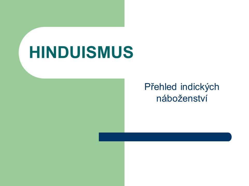 Základní pojmy  Hinduismus je západní název pro nepřesně určený okruh indických náboženských tradic vytvořený z názvu řeky Indus (dnes v Pákistánu) a jejího okolí, později název celého geografického a kulturního okruhu, sami říkají Indii Bhárat  Existuje okruh označovaný v Indii jako sanátana dharma – věčný zákon, i ten je pestrý z hlediska posvátných písem, nauk a praxe