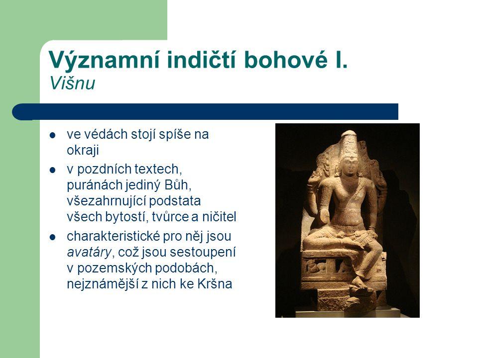 Významní indičtí bohové I. Višnu  ve védách stojí spíše na okraji  v pozdních textech, puránách jediný Bůh, všezahrnující podstata všech bytostí, tv
