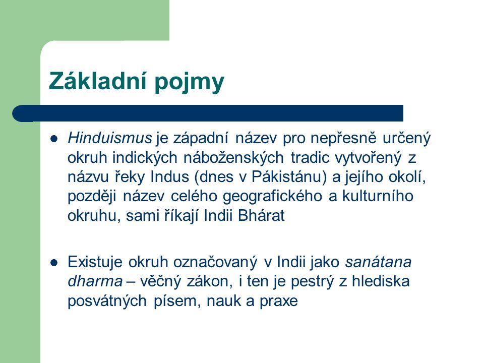 Základní pojmy  Hinduismus je západní název pro nepřesně určený okruh indických náboženských tradic vytvořený z názvu řeky Indus (dnes v Pákistánu) a