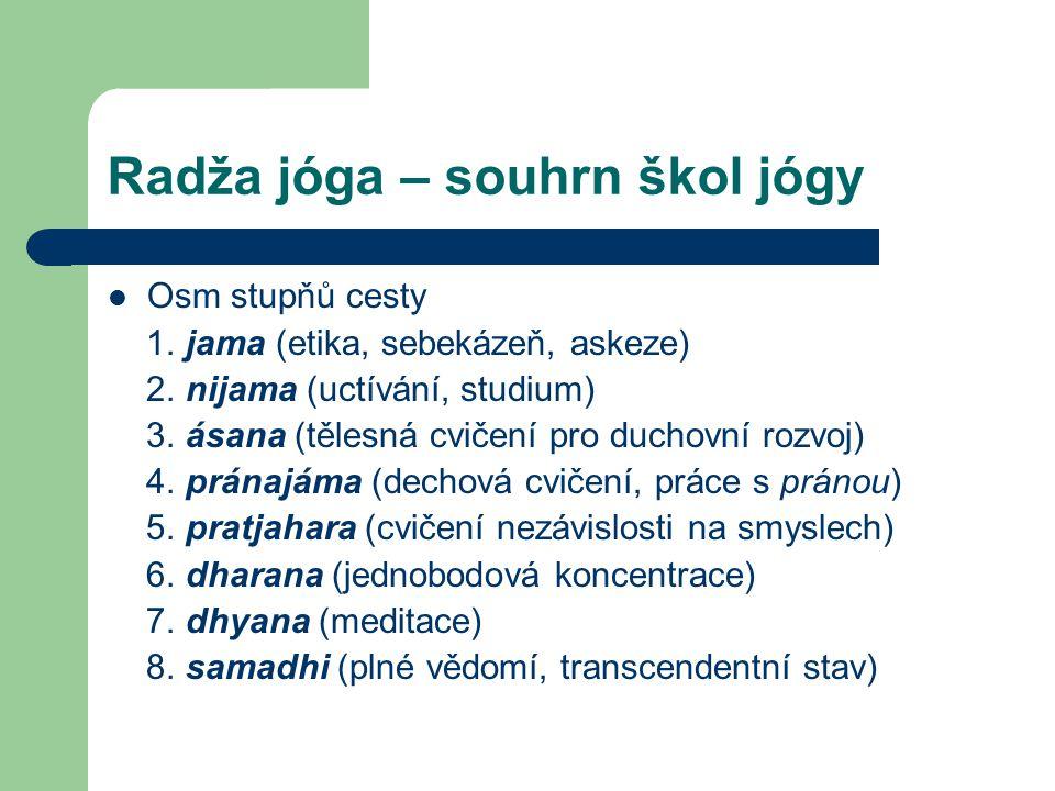 Radža jóga – souhrn škol jógy  Osm stupňů cesty 1. jama (etika, sebekázeň, askeze) 2. nijama (uctívání, studium) 3. ásana (tělesná cvičení pro duchov