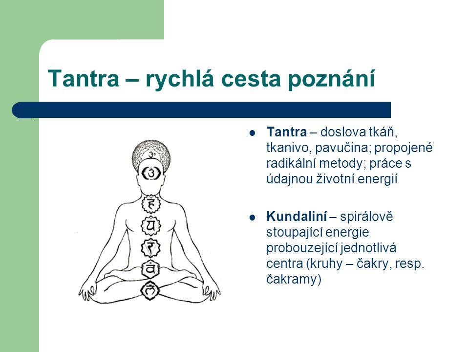 Tantra – rychlá cesta poznání  Tantra – doslova tkáň, tkanivo, pavučina; propojené radikální metody; práce s údajnou životní energií  Kundaliní – spirálově stoupající energie probouzející jednotlivá centra (kruhy – čakry, resp.