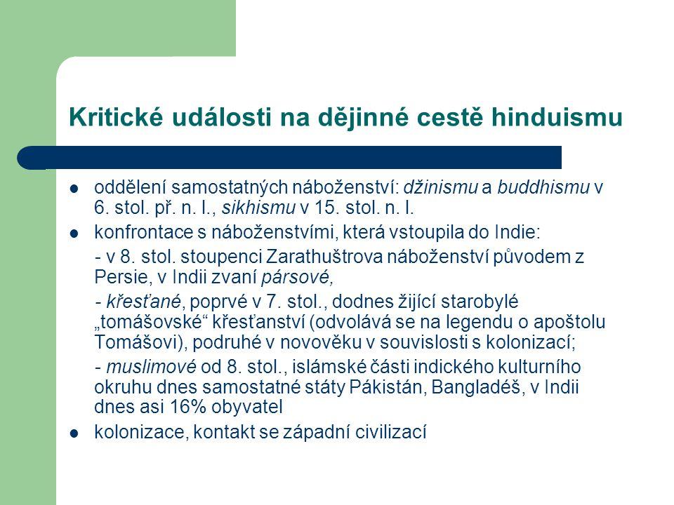 Kritické události na dějinné cestě hinduismu  oddělení samostatných náboženství: džinismu a buddhismu v 6. stol. př. n. l., sikhismu v 15. stol. n. l