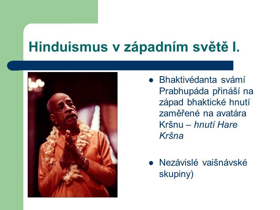 Hinduismus v západním světě I.  Bhaktivédanta svámí Prabhupáda přináší na západ bhaktické hnutí zaměřené na avatára Kršnu – hnutí Hare Kršna  Nezávi