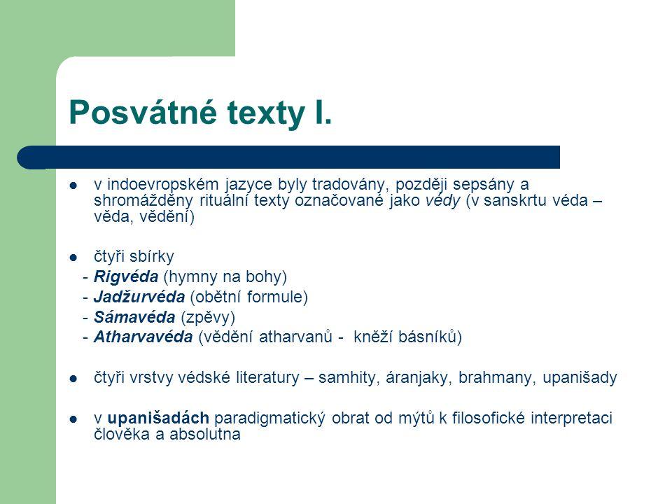 Posvátné texty I.  v indoevropském jazyce byly tradovány, později sepsány a shromážděny rituální texty označované jako védy (v sanskrtu véda – věda,