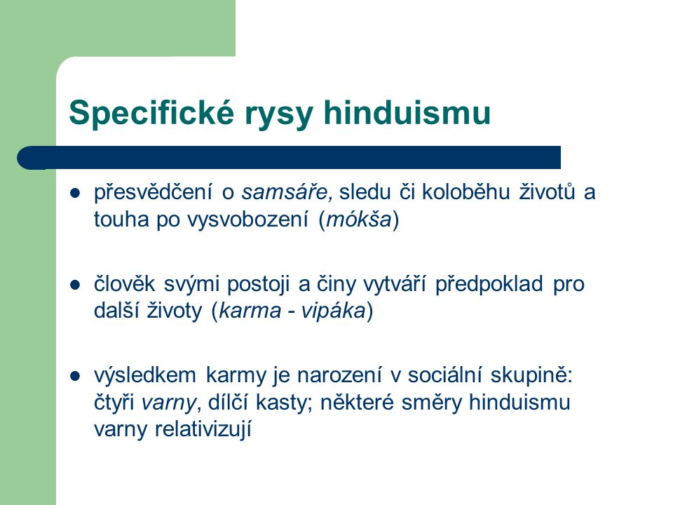Společné rysy hinduistické praxe  Uznávají se tři cesty vedoucí různě rychle k vysvobození 1.