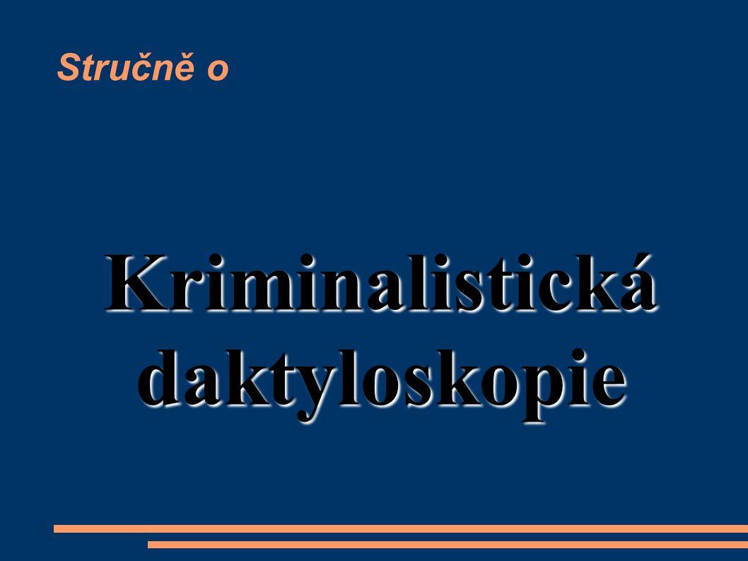 Stručně o Kriminalistická daktyloskopie