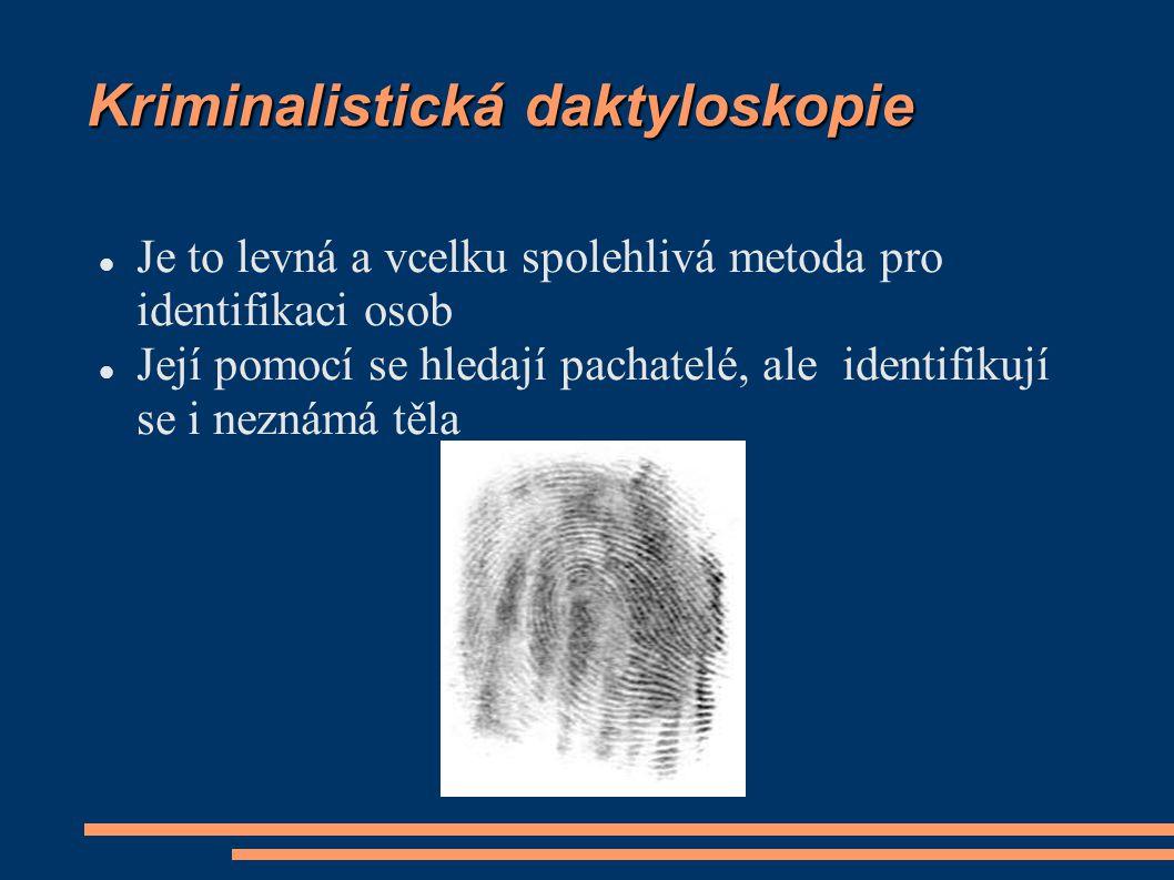 Kriminalistická daktyloskopie  Je to levná a vcelku spolehlivá metoda pro identifikaci osob  Její pomocí se hledají pachatelé, ale identifikují se i