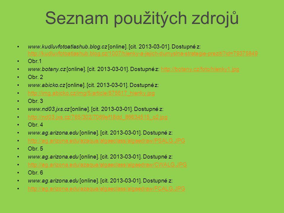 Seznam použitých zdrojů •www.kudluvfotoatlashub.blog.cz [online]. [cit. 2013-03-01]. Dostupné z: http://kudluvfotoatlashub.blog.cz/1007/hlenky-a-jejic