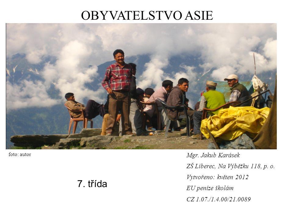 Mgr. Jakub Karásek ZŠ Liberec, Na Výběžku 118, p. o. Vytvořeno: květen 2012 EU peníze školám CZ 1.07./1.4.00/21.0089 OBYVATELSTVO ASIE foto: autor 7.
