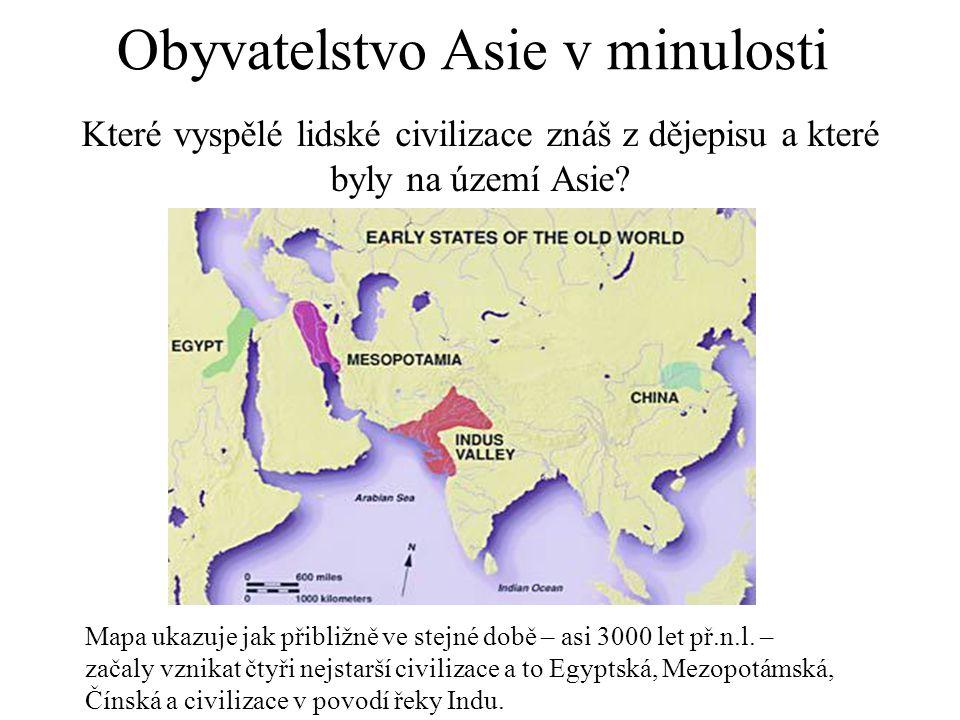 Které vyspělé lidské civilizace znáš z dějepisu a které byly na území Asie? Obyvatelstvo Asie v minulosti Mapa ukazuje jak přibližně ve stejné době –