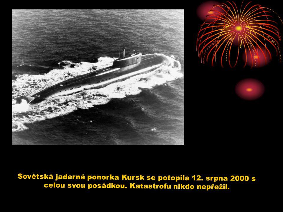 Sovětská jaderná ponorka Kursk se potopila 12.srpna 2000 s celou svou posádkou.
