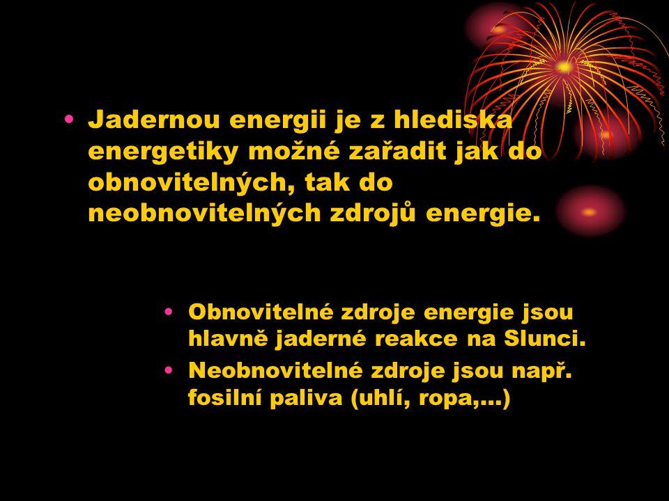•Jadernou energii je z hlediska energetiky možné zařadit jak do obnovitelných, tak do neobnovitelných zdrojů energie.