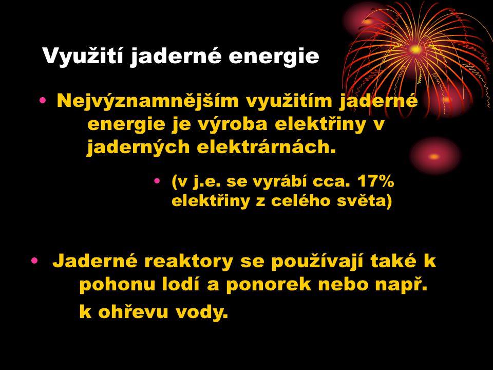 Využití jaderné energie •Nejvýznamnějším využitím jaderné energie je výroba elektřiny v jaderných elektrárnách.