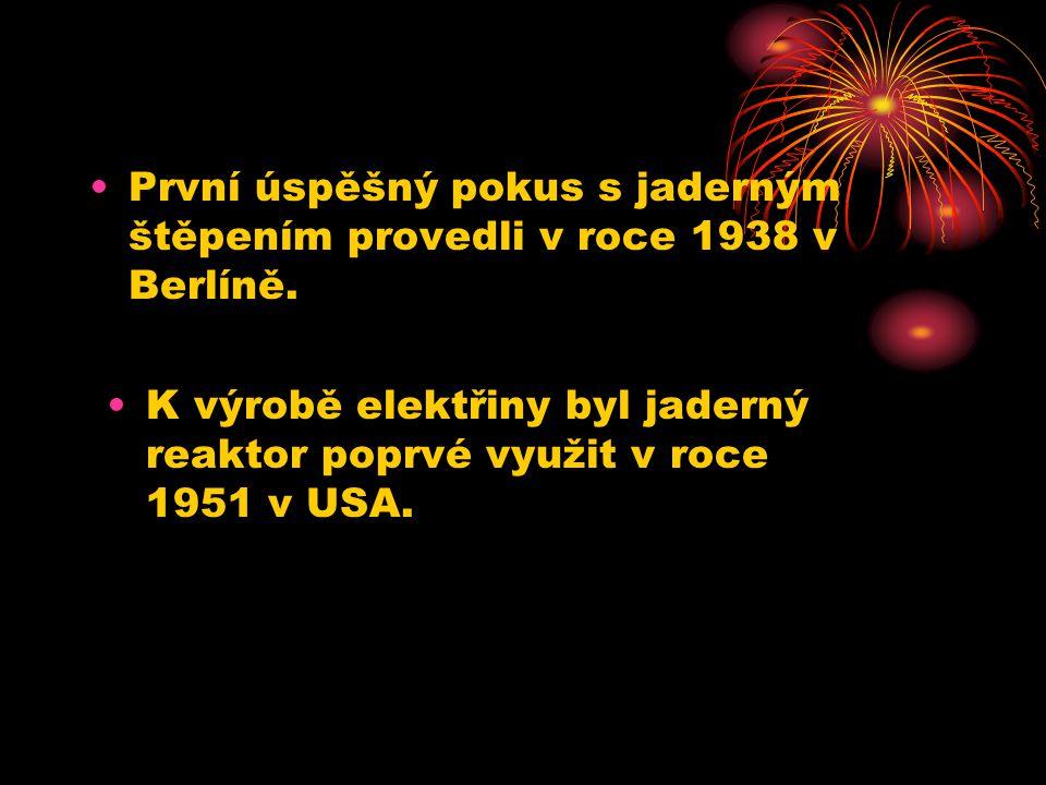 •První úspěšný pokus s jaderným štěpením provedli v roce 1938 v Berlíně.