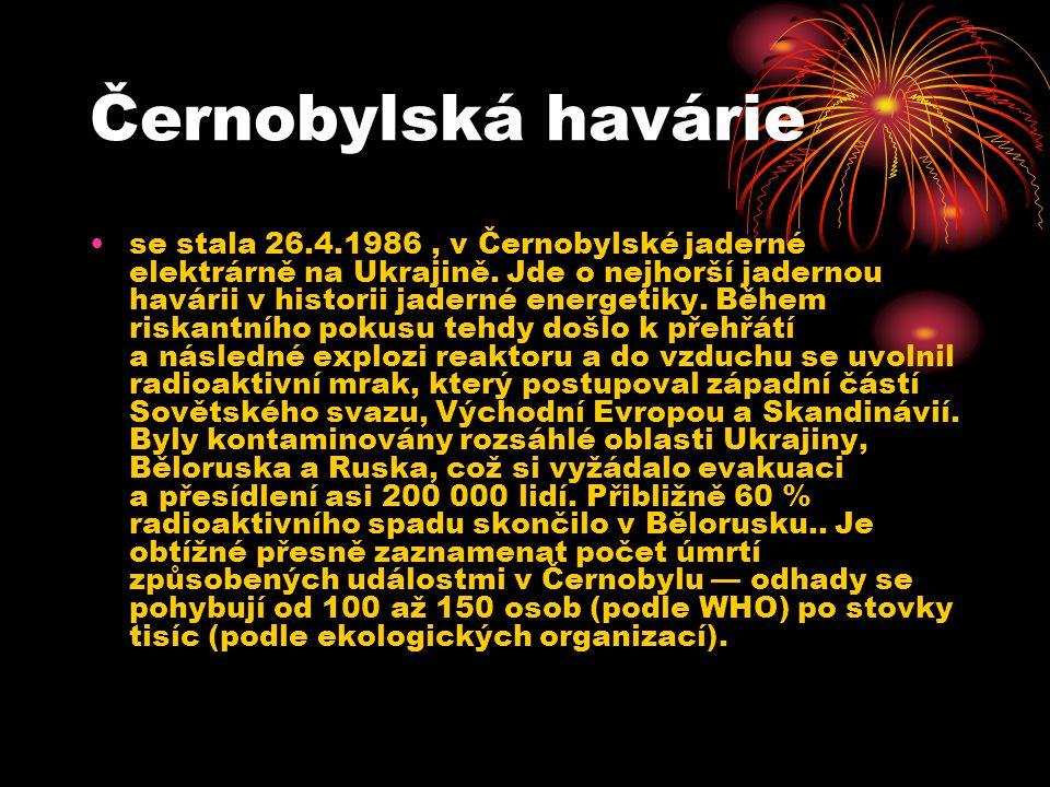 Černobylská havárie •se stala 26.4.1986, v Černobylské jaderné elektrárně na Ukrajině.