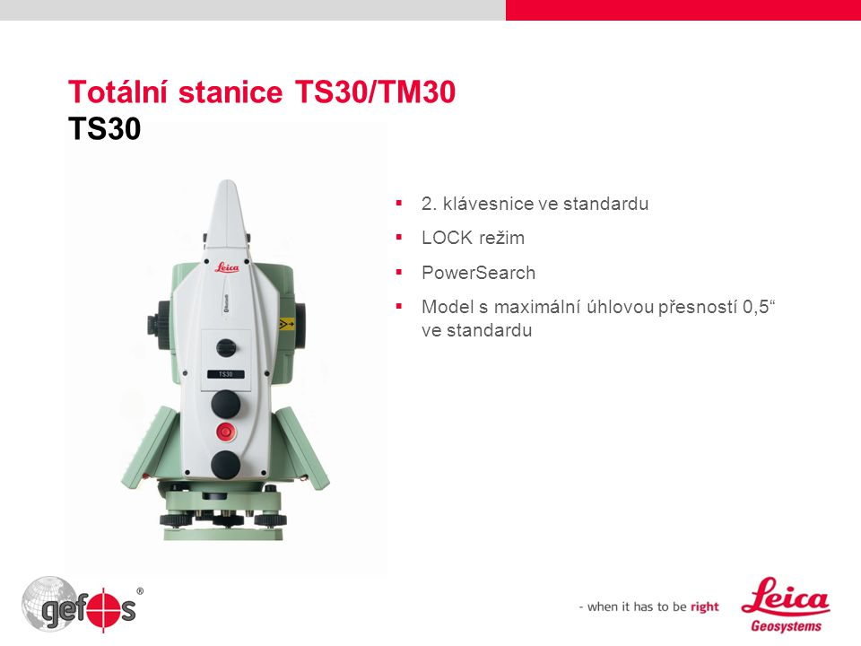 """14 Totální stanice TS30/TM30 TS30  2. klávesnice ve standardu  LOCK režim  PowerSearch  Model s maximální úhlovou přesností 0,5"""" ve standardu"""