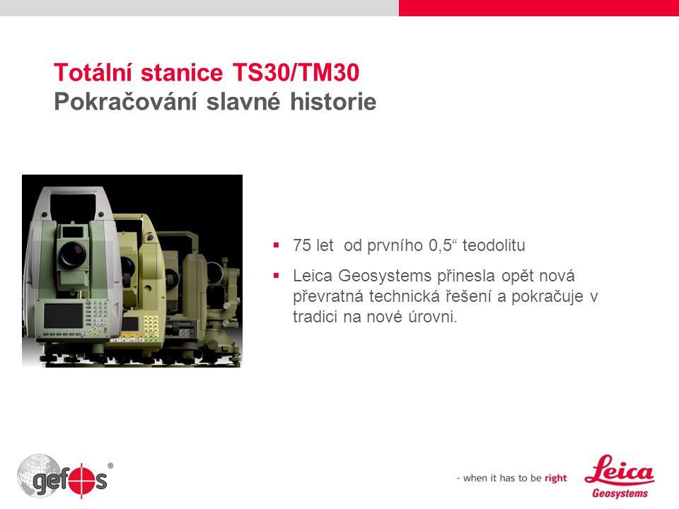 """17 Totální stanice TS30/TM30 Pokračování slavné historie  75 let od prvního 0,5"""" teodolitu  Leica Geosystems přinesla opět nová převratná technická"""