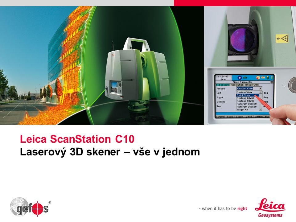 Leica ScanStation C10 Laserový 3D skener – vše v jednom Please insert a picture (Insert, Picture, from file). Size according to grey field (10 cm x 25