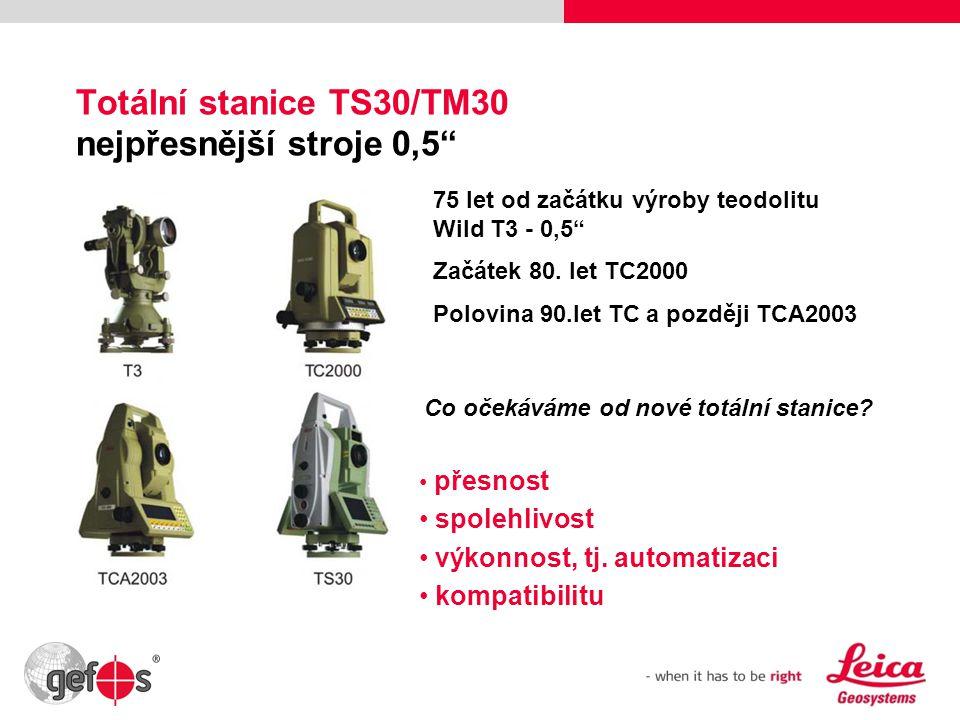 """4 Totální stanice TS30/TM30 nejpřesnější stroje 0,5"""" • přesnost • spolehlivost • výkonnost, tj. automatizaci • kompatibilitu 75 let od začátku výroby"""