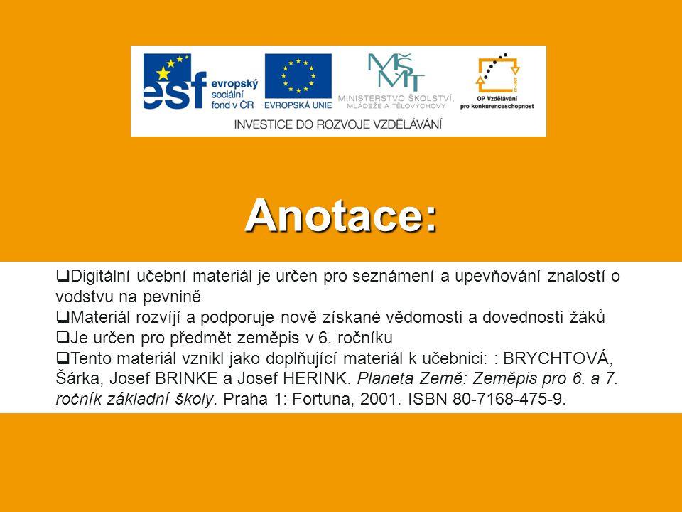 Anotace:  Digitální učební materiál je určen pro seznámení a upevňování znalostí o vodstvu na pevnině  Materiál rozvíjí a podporuje nově získané věd