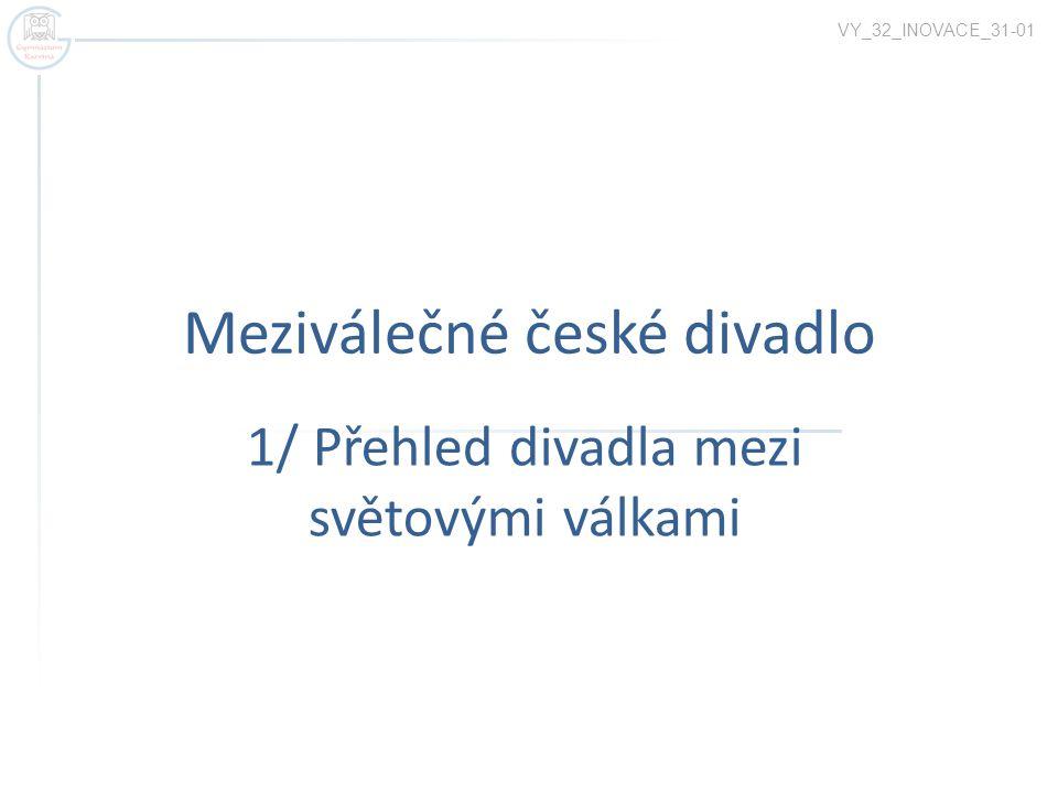 Meziválečné české divadlo 1/ Přehled divadla mezi světovými válkami VY_32_INOVACE_31-01