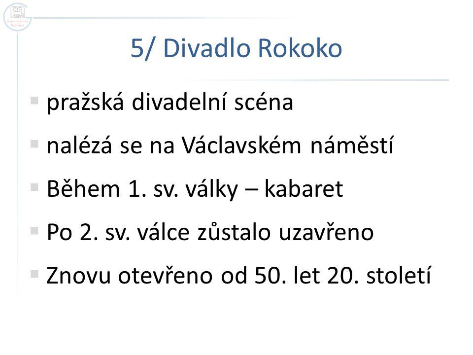 5/ Divadlo Rokoko  pražská divadelní scéna  nalézá se na Václavském náměstí  Během 1.