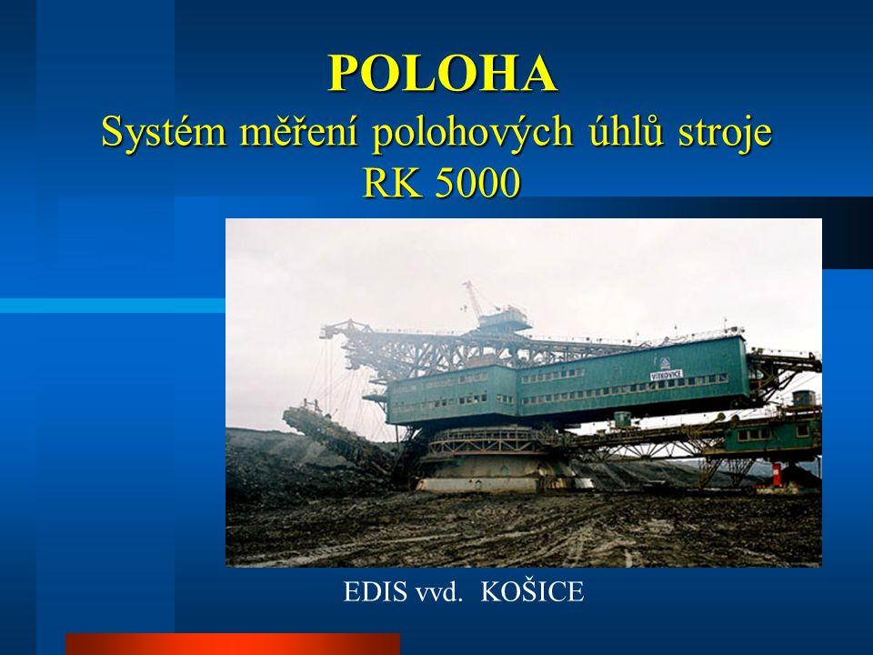 POLOHA Systém měření polohových úhlů stroje RK 5000 POLOHA Systém měření polohových úhlů stroje RK 5000 EDIS vvd. KOŠICE