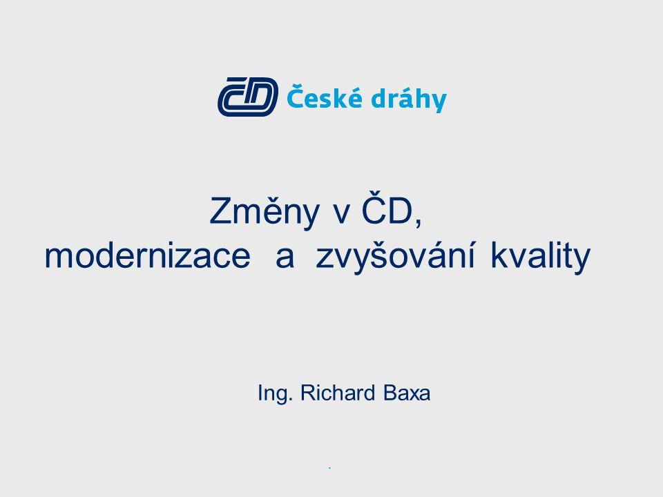 Změny v ČD, modernizace a zvyšování kvality Ing. Richard Baxa.