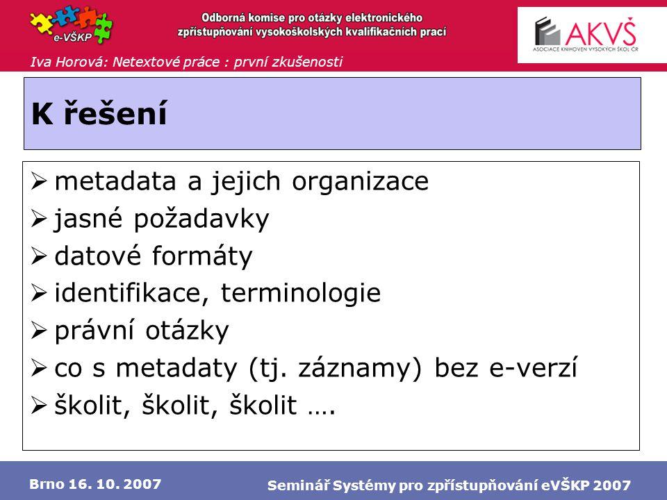 Iva Horová: Netextové práce : první zkušenosti Brno 16. 10. 2007 Seminář Systémy pro zpřístupňování eVŠKP 2007 K řešení  metadata a jejich organizace