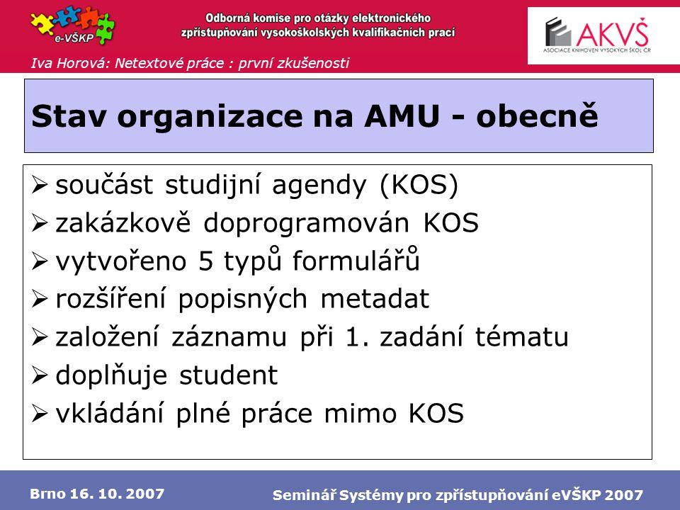 Iva Horová: Netextové práce : první zkušenosti Brno 16. 10. 2007 Seminář Systémy pro zpřístupňování eVŠKP 2007 Stav organizace na AMU - obecně  součá
