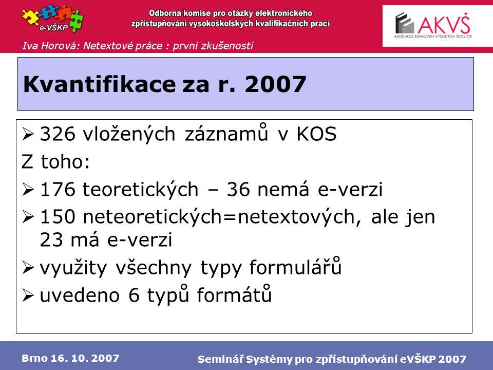 Iva Horová: Netextové práce : první zkušenosti Brno 16. 10. 2007 Seminář Systémy pro zpřístupňování eVŠKP 2007 Kvantifikace za r. 2007  326 vložených