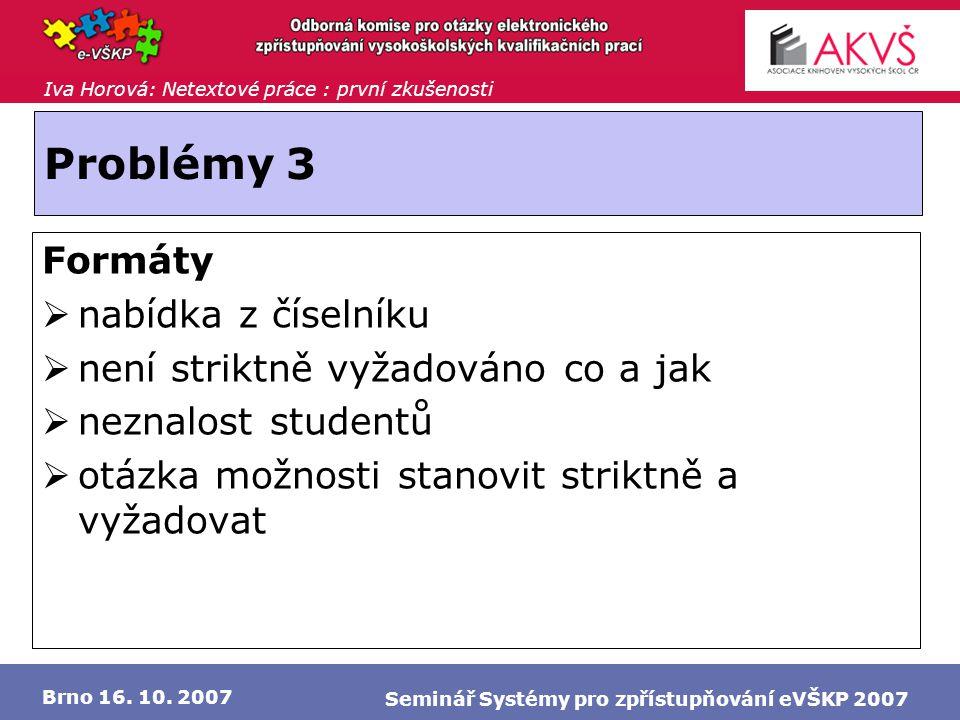 Iva Horová: Netextové práce : první zkušenosti Brno 16. 10. 2007 Seminář Systémy pro zpřístupňování eVŠKP 2007 Problémy 3 Formáty  nabídka z číselník