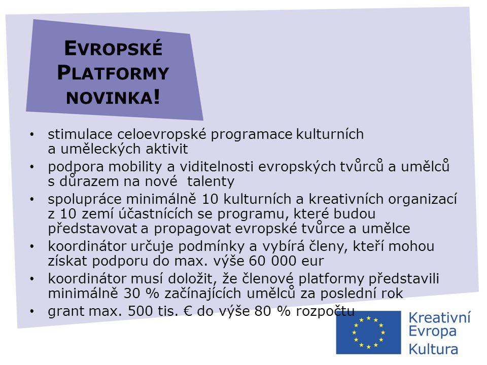 E VROPSKÉ P LATFORMY NOVINKA ! • stimulace celoevropské programace kulturních a uměleckých aktivit • podpora mobility a viditelnosti evropských tvůrců