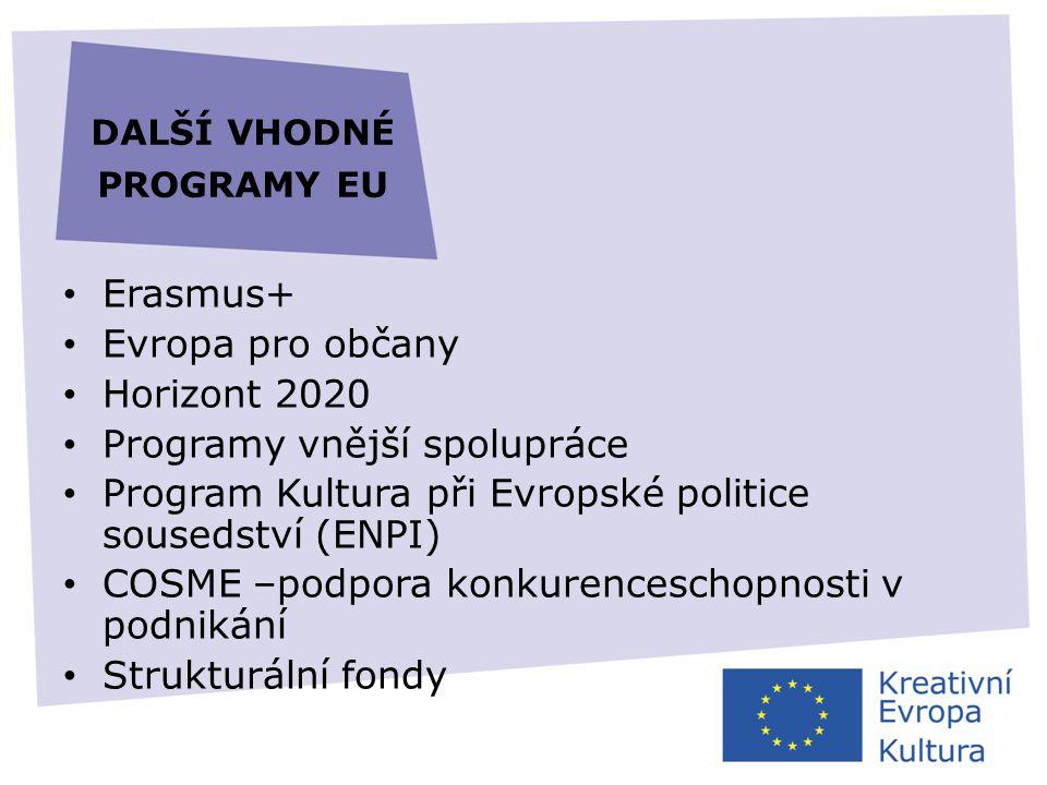 DALŠÍ VHODNÉ PROGRAMY EU • Erasmus+ • Evropa pro občany • Horizont 2020 • Programy vnější spolupráce • Program Kultura při Evropské politice sousedstv