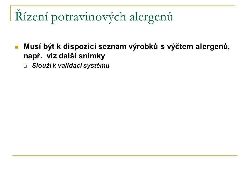 Řízení potravinových alergenů  Musí být k dispozici seznam výrobků s výčtem alergenů, např.
