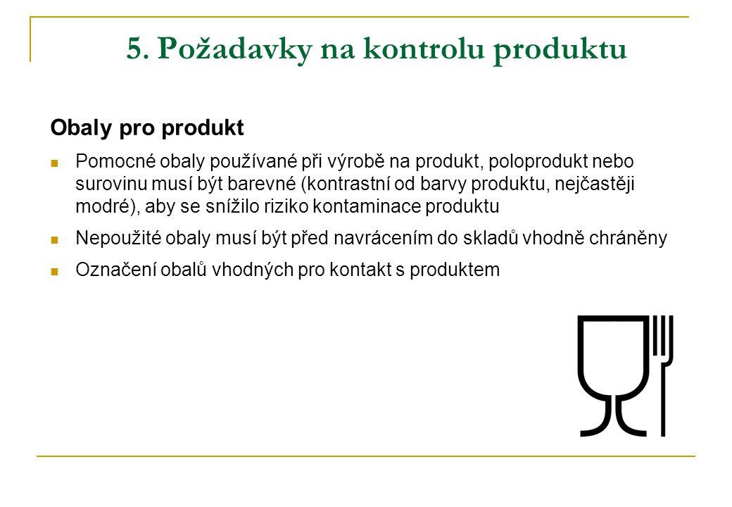 5. Požadavky na kontrolu produktu Obaly pro produkt  Pomocné obaly používané při výrobě na produkt, poloprodukt nebo surovinu musí být barevné (kontr