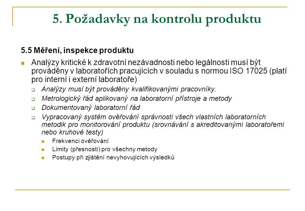 5. Požadavky na kontrolu produktu 5.5 Měření, inspekce produktu  Analýzy kritické k zdravotní nezávadnosti nebo legálnosti musí být prováděny v labor
