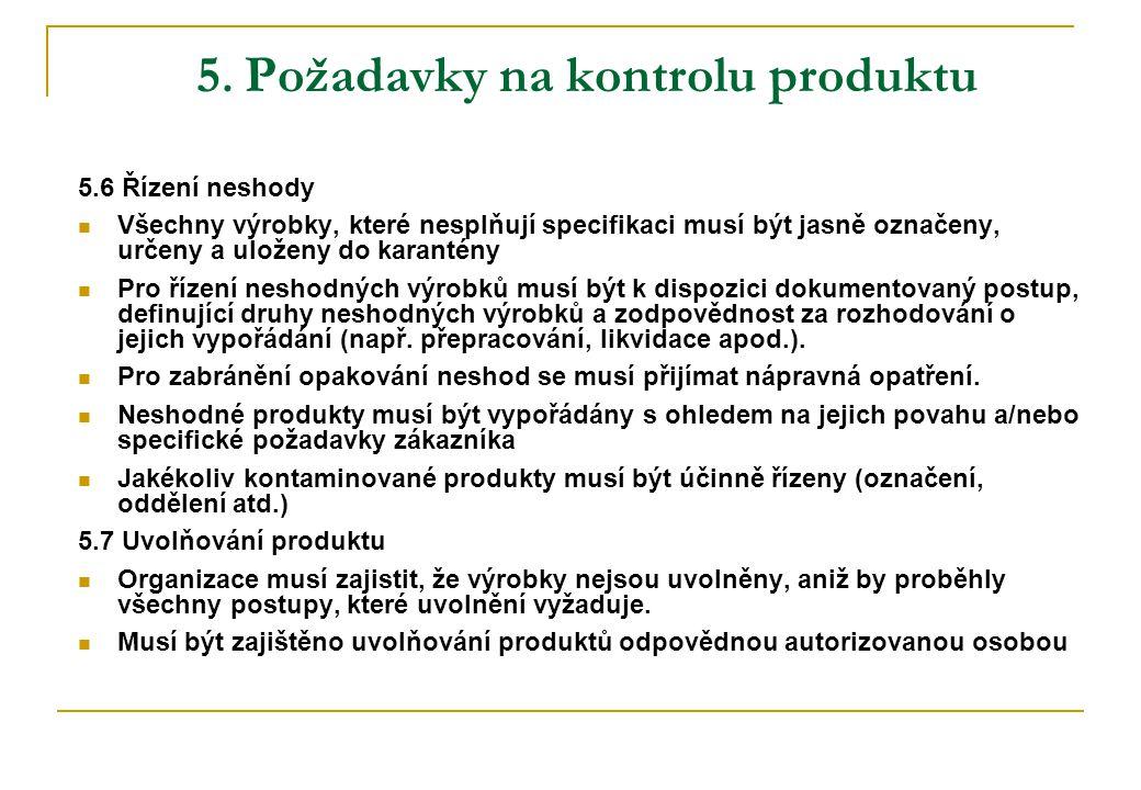 5. Požadavky na kontrolu produktu 5.6 Řízení neshody  Všechny výrobky, které nesplňují specifikaci musí být jasně označeny, určeny a uloženy do karan