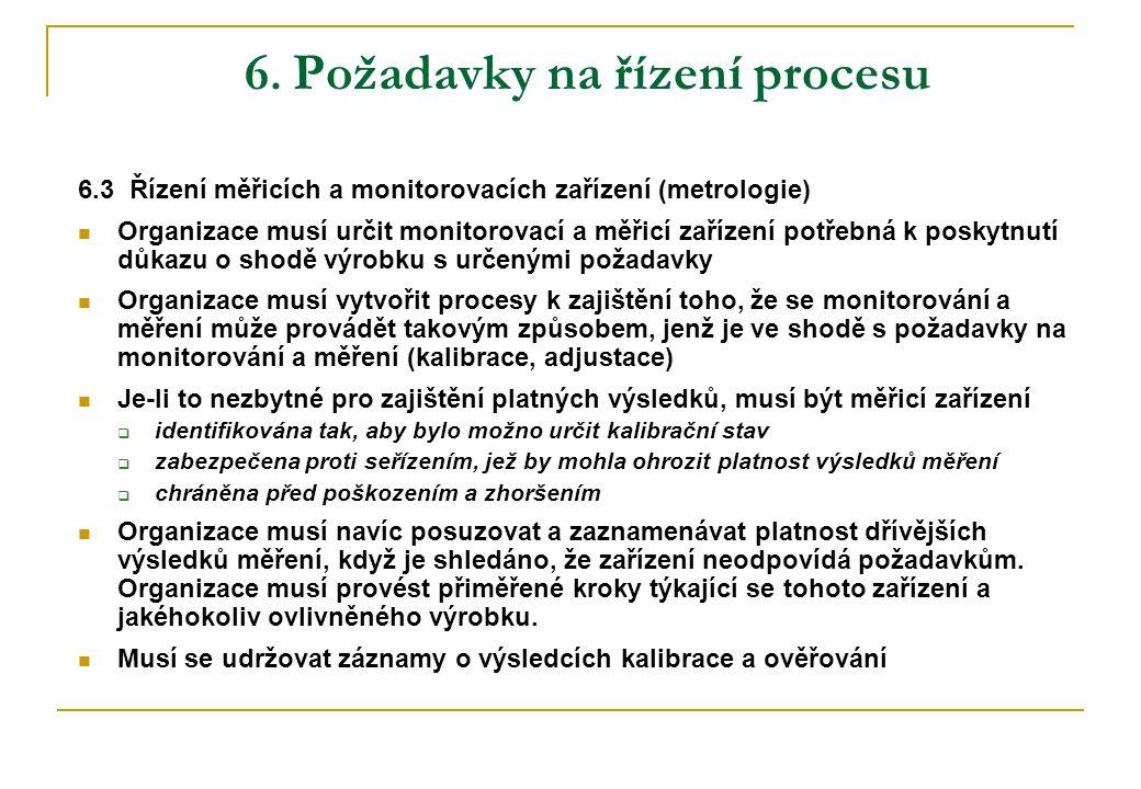 6. Požadavky na řízení procesu 6.3 Řízení měřicích a monitorovacích zařízení (metrologie)  Organizace musí určit monitorovací a měřicí zařízení potře