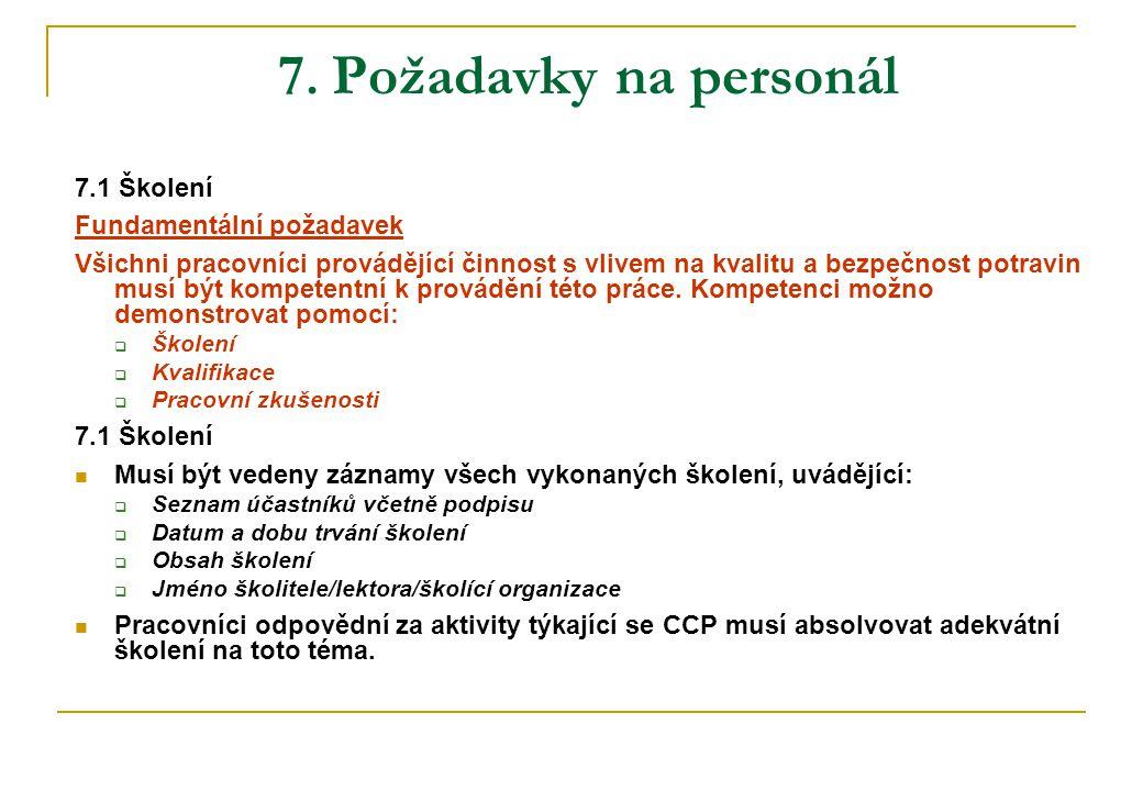 7. Požadavky na personál 7.1 Školení Fundamentální požadavek Všichni pracovníci provádějící činnost s vlivem na kvalitu a bezpečnost potravin musí být