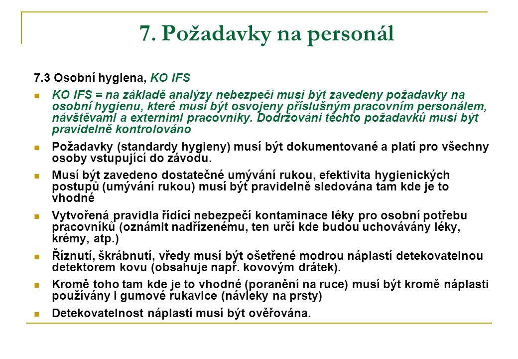 7. Požadavky na personál 7.3 Osobní hygiena, KO IFS  KO IFS = na základě analýzy nebezpečí musí být zavedeny požadavky na osobní hygienu, které musí
