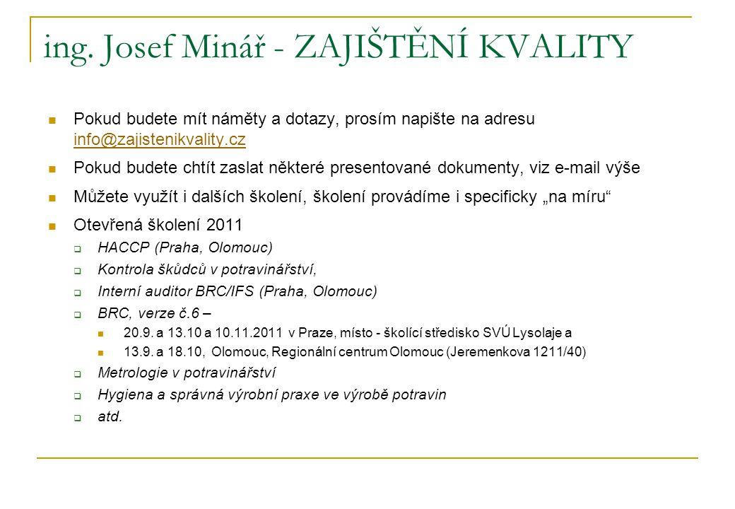ing. Josef Minář - ZAJIŠTĚNÍ KVALITY  Pokud budete mít náměty a dotazy, prosím napište na adresu info@zajistenikvality.cz info@zajistenikvality.cz 